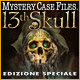 Mystery Case Files: 13th Skull Edizione Speciale